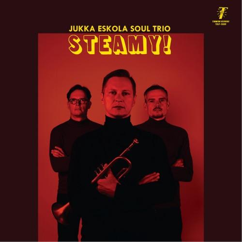 Jukka Eskola Soul Trio: Steamy!