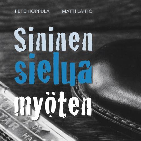 Pete Hoppula ja Matti Laipio: Sininen sielua myöten – Suomi-bluesin tarina